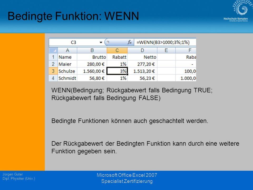 Jürgen Guter Dipl. Physiker (Univ.) Microsoft Office Excel 2007 Specialist Zertifizierung Bedingte Funktion: WENN WENN(Bedingung; Rückgabewert falls B