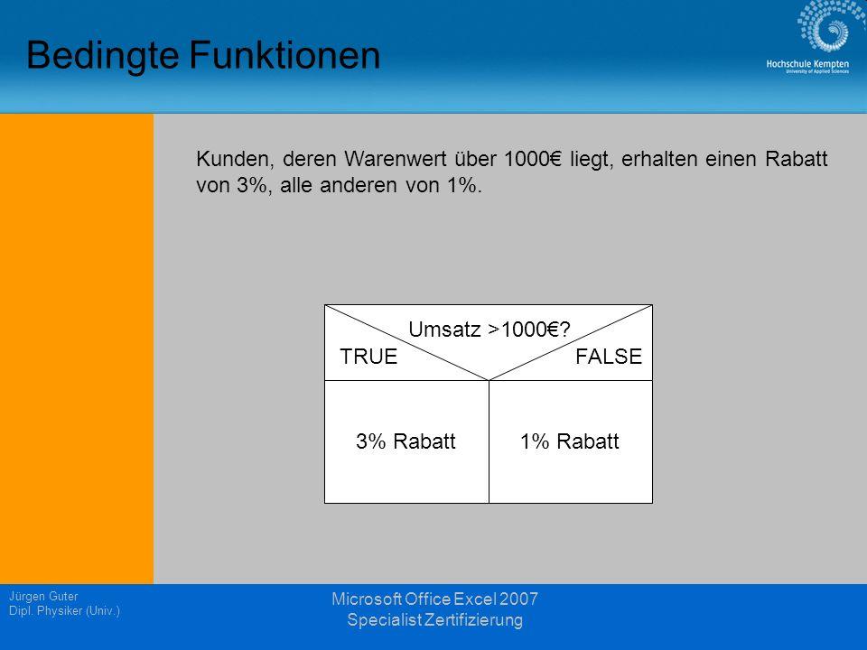 Jürgen Guter Dipl. Physiker (Univ.) Microsoft Office Excel 2007 Specialist Zertifizierung Bedingte Funktionen 3% Rabatt1% Rabatt TRUEFALSE Umsatz >100