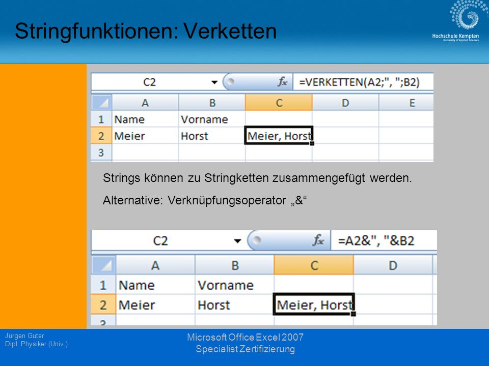 Jürgen Guter Dipl. Physiker (Univ.) Microsoft Office Excel 2007 Specialist Zertifizierung Stringfunktionen: Verketten Strings können zu Stringketten z