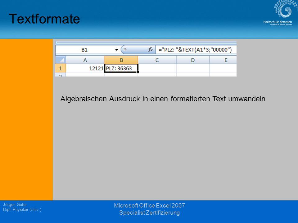 Jürgen Guter Dipl. Physiker (Univ.) Microsoft Office Excel 2007 Specialist Zertifizierung Textformate Algebraischen Ausdruck in einen formatierten Tex