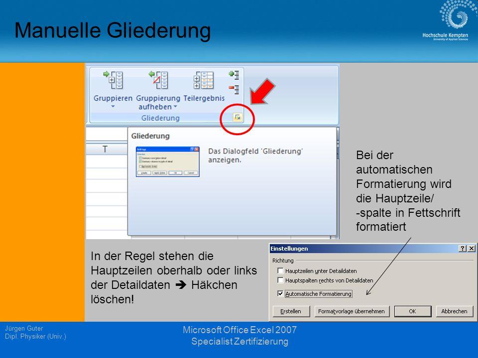 Manuelle Gliederung Jürgen Guter Dipl. Physiker (Univ.) Microsoft Office Excel 2007 Specialist Zertifizierung In der Regel stehen die Hauptzeilen ober