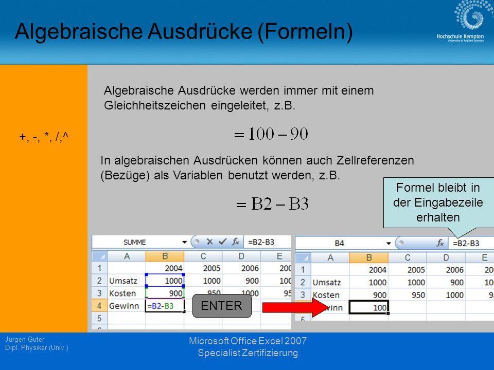 Jürgen Guter Dipl. Physiker (Univ.) Microsoft Office Excel 2007 Specialist Zertifizierung Algebraische Ausdrücke (Formeln) Algebraische Ausdrücke werd