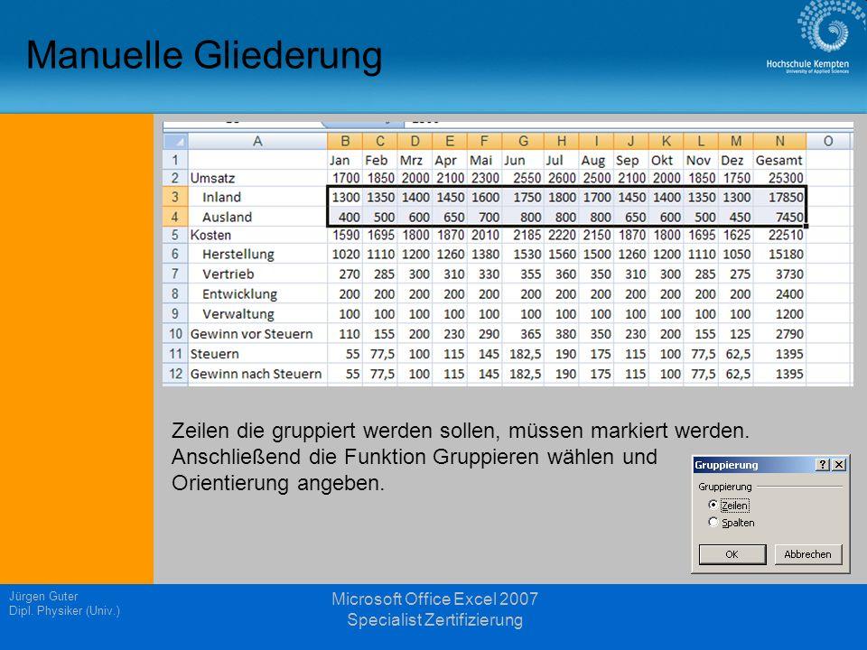 Manuelle Gliederung Jürgen Guter Dipl. Physiker (Univ.) Microsoft Office Excel 2007 Specialist Zertifizierung Zeilen die gruppiert werden sollen, müss