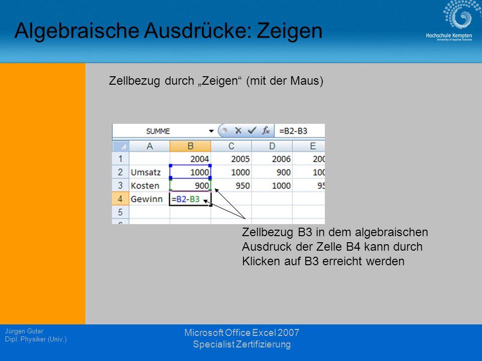 Jürgen Guter Dipl. Physiker (Univ.) Microsoft Office Excel 2007 Specialist Zertifizierung Algebraische Ausdrücke: Zeigen Zellbezug durch Zeigen (mit d