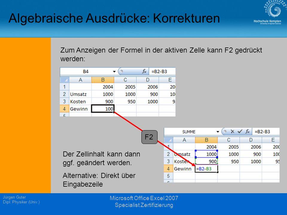 Jürgen Guter Dipl. Physiker (Univ.) Microsoft Office Excel 2007 Specialist Zertifizierung Algebraische Ausdrücke: Korrekturen Zum Anzeigen der Formel