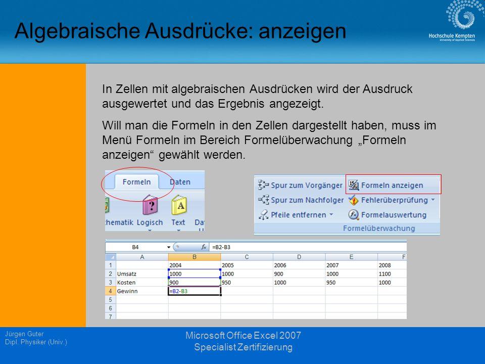 Jürgen Guter Dipl. Physiker (Univ.) Microsoft Office Excel 2007 Specialist Zertifizierung Algebraische Ausdrücke: anzeigen In Zellen mit algebraischen