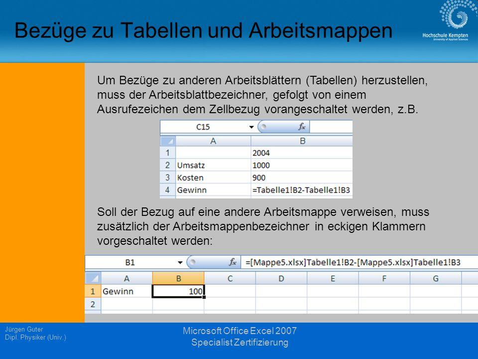 Jürgen Guter Dipl. Physiker (Univ.) Microsoft Office Excel 2007 Specialist Zertifizierung Bezüge zu Tabellen und Arbeitsmappen Um Bezüge zu anderen Ar