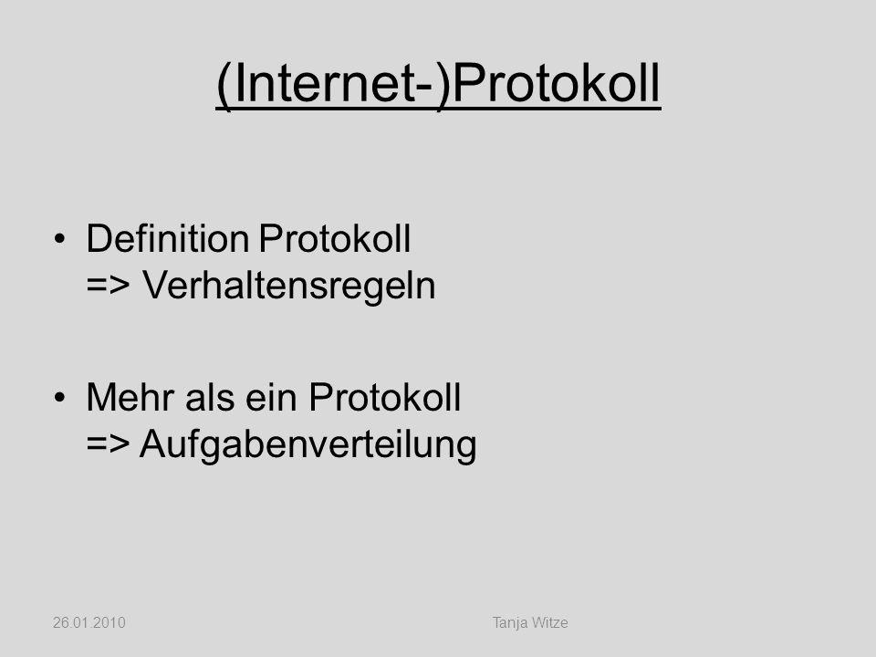 ISO / OSI International Standards Organisation (ISO) Open Systems Interconnect (OSI) 7 Schichten 26.01.2010Tanja Witze