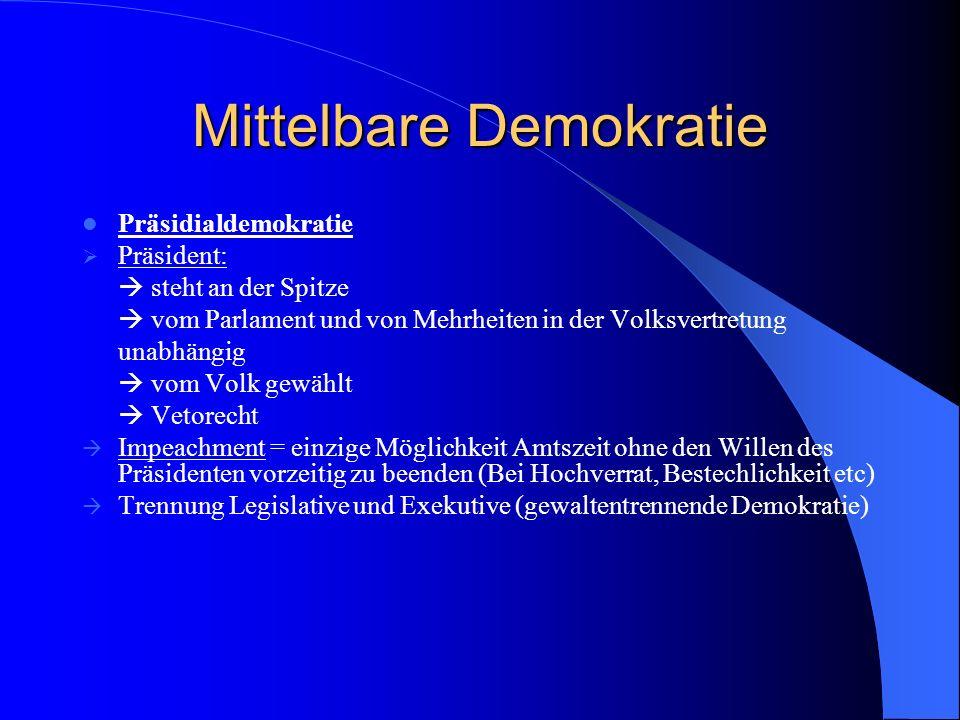 Mittelbare Demokratie Präsidialdemokratie Präsident: steht an der Spitze vom Parlament und von Mehrheiten in der Volksvertretung unabhängig vom Volk g