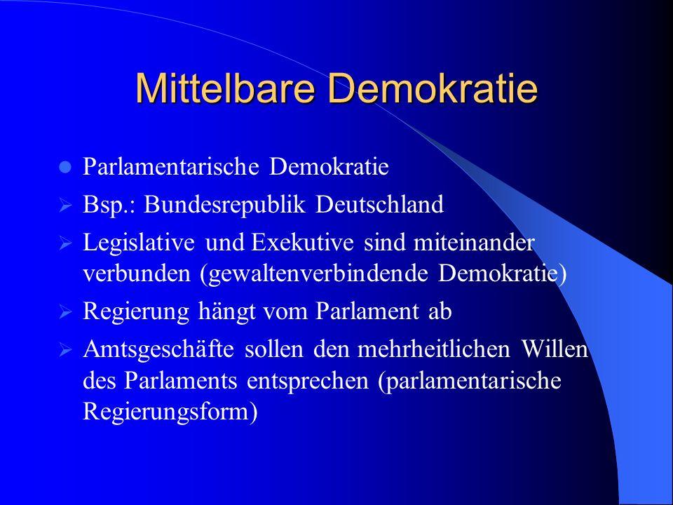 Mittelbare Demokratie Parlamentarische Demokratie Bsp.: Bundesrepublik Deutschland Legislative und Exekutive sind miteinander verbunden (gewaltenverbi