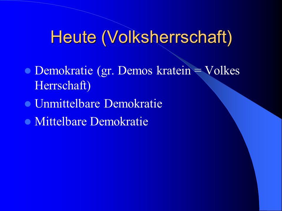 Heute (Volksherrschaft) Demokratie (gr. Demos kratein = Volkes Herrschaft) Unmittelbare Demokratie Mittelbare Demokratie