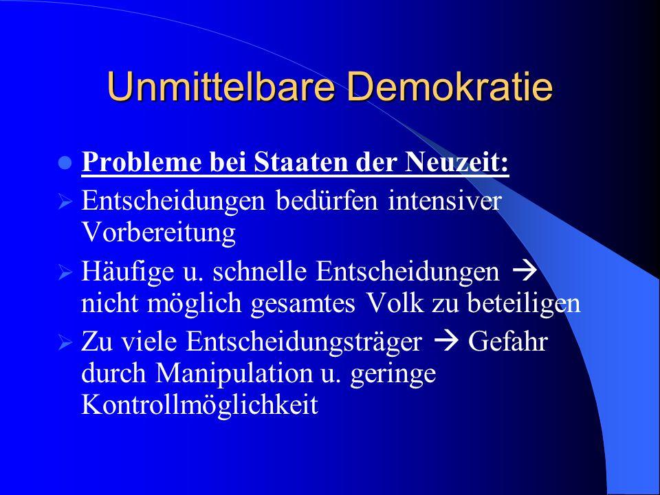 Unmittelbare Demokratie Probleme bei Staaten der Neuzeit: Entscheidungen bedürfen intensiver Vorbereitung Häufige u. schnelle Entscheidungen nicht mög