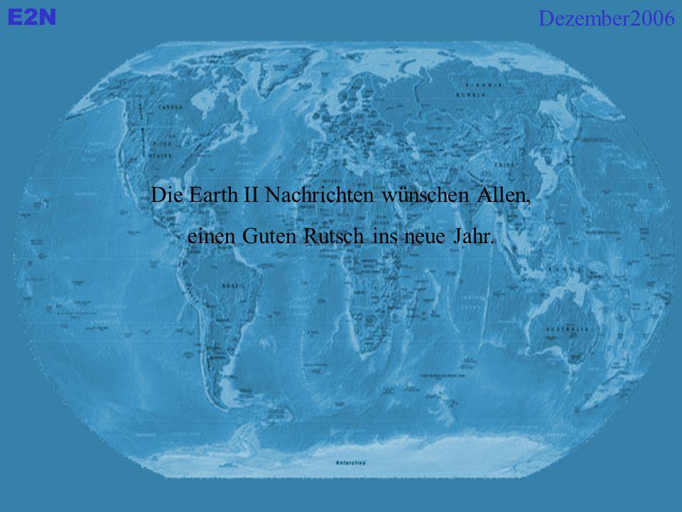 E2N Dezember2006 Die Earth II Nachrichten wünschen Allen, einen Guten Rutsch ins neue Jahr.