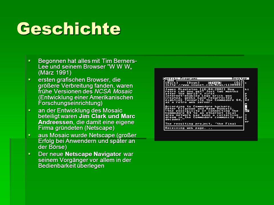 Geschichte einige Netscape Erfindungen wurden sogar zu heute noch gültigen Standards (Frames), andere konnten sich nie durchsetzen (Multicol für den Spaltensatz) einige Netscape Erfindungen wurden sogar zu heute noch gültigen Standards (Frames), andere konnten sich nie durchsetzen (Multicol für den Spaltensatz) Mit Windows 95 (Microsoft ) kam später auch der Internet Explorer Mit Windows 95 (Microsoft ) kam später auch der Internet Explorer Internet Explorer 4.0 war dem Netscape Communicator 4.0 haushoch überlegen Internet Explorer 4.0 war dem Netscape Communicator 4.0 haushoch überlegen IE war gegenüber dem Netscape kostenlos, das aus für den Netscape IE war gegenüber dem Netscape kostenlos, das aus für den Netscape Neu, der Mozilla Browser (Opensourceprojekt), aus den Trümmern von Netscape hervorgegangen Neu, der Mozilla Browser (Opensourceprojekt), aus den Trümmern von Netscape hervorgegangen Firefox ist komportabler und gilt als sicherer und flexibler (Sicherheit aber nicht mehr so hoch) Firefox ist komportabler und gilt als sicherer und flexibler (Sicherheit aber nicht mehr so hoch) 3ter Browser, Opera (Norwegische Firma) konnte sich etablieren (Version 8.5 auch ohne Werbung kostenlos) 3ter Browser, Opera (Norwegische Firma) konnte sich etablieren (Version 8.5 auch ohne Werbung kostenlos)
