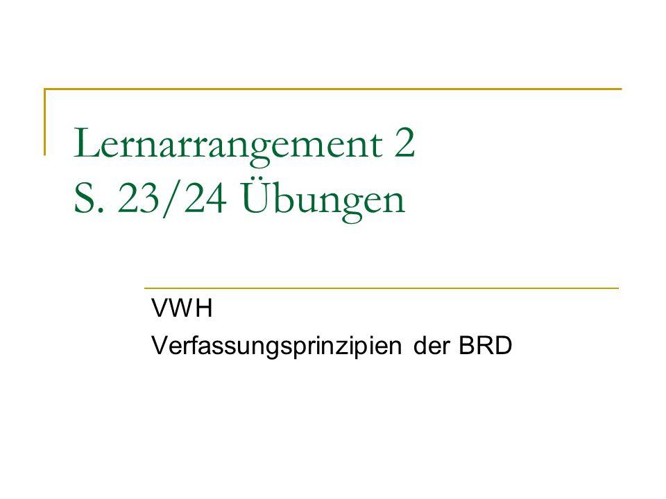 Lernarrangement 2 S. 23/24 Übungen VWH Verfassungsprinzipien der BRD