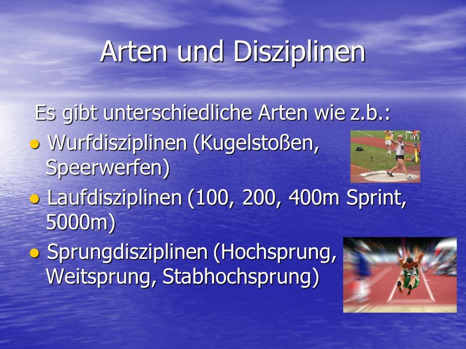 Arten und Disziplinen Es gibt unterschiedliche Arten wie z.b.: Es gibt unterschiedliche Arten wie z.b.: Wurfdisziplinen (Kugelstoßen, Speerwerfen) Wur
