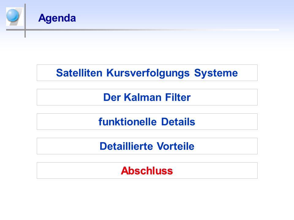 Agenda Satelliten Kursverfolgungs Systeme Der Kalman Filter Detaillierte Vorteile Abschluss funktionelle Details Abschluss