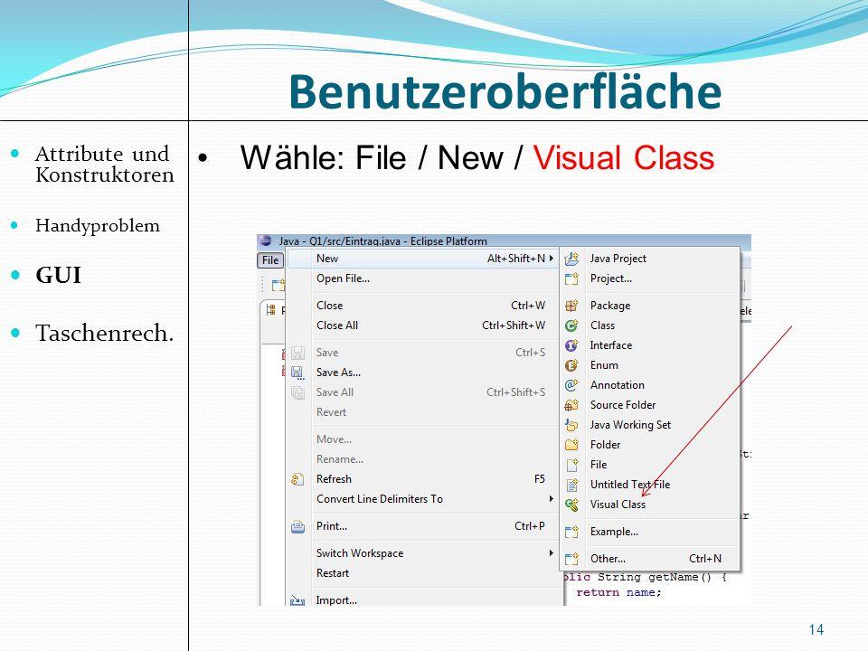 Benutzeroberfläche Attribute und Konstruktoren Handyproblem GUI Taschenrech. 14 Wähle: File / New / Visual Class