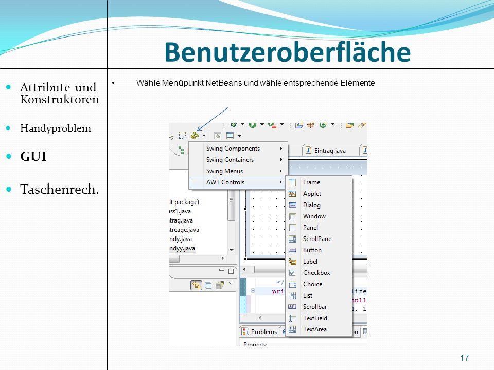 Benutzeroberfläche Attribute und Konstruktoren Handyproblem GUI Taschenrech. 17 Wähle Menüpunkt NetBeans und wähle entsprechende Elemente