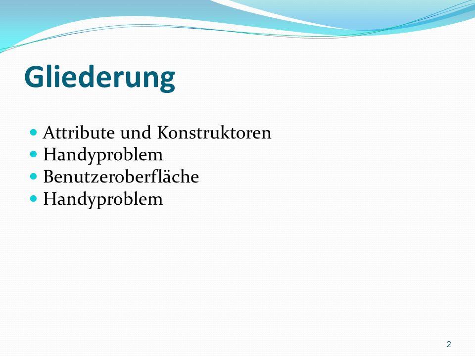 Gliederung Attribute und Konstruktoren Handyproblem Benutzeroberfläche Handyproblem 2