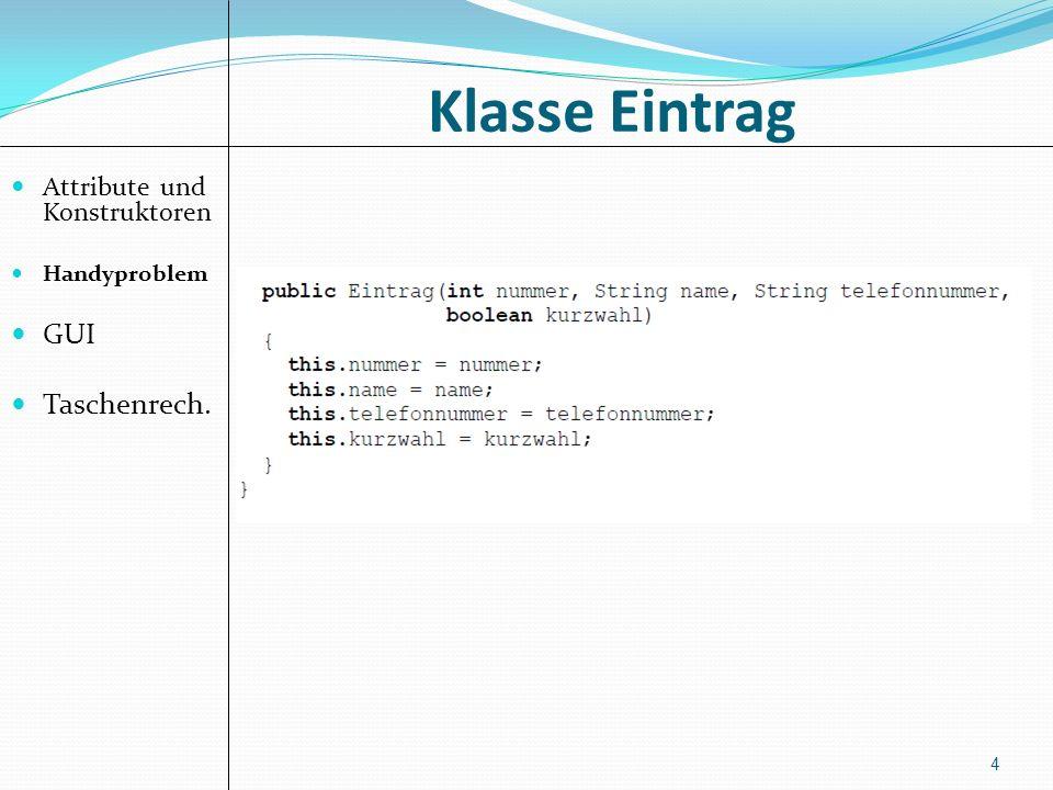 Klasse Eintrag Attribute und Konstruktoren Handyproblem GUI Taschenrech. 4
