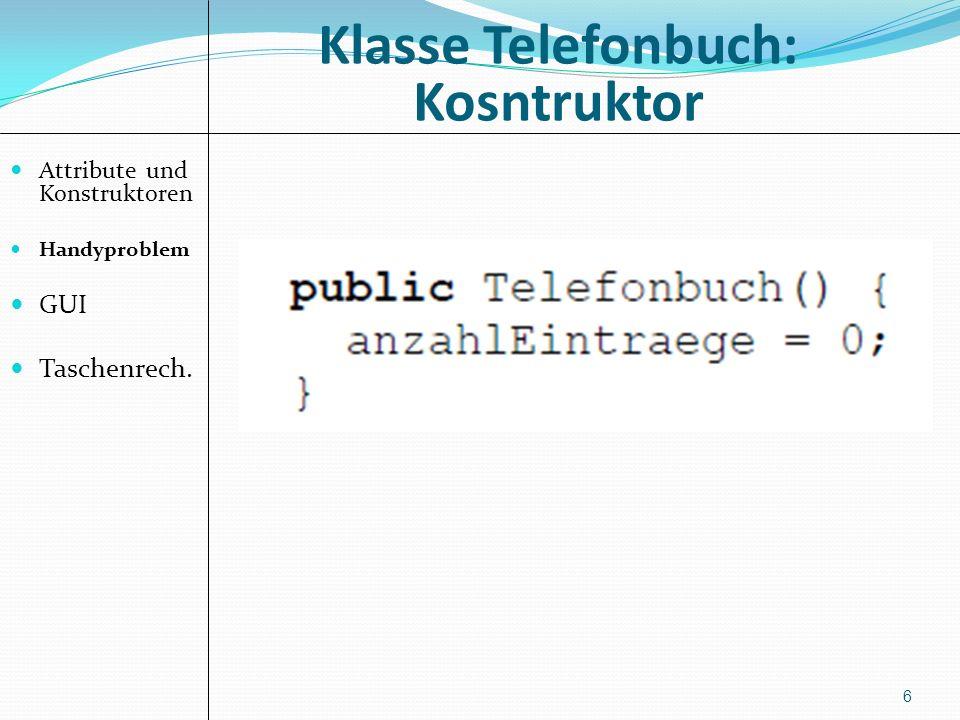 Klasse Telefonbuch: Kosntruktor Attribute und Konstruktoren Handyproblem GUI Taschenrech. 6