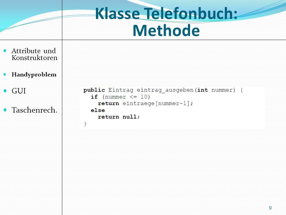 Klasse Telefonbuch: Methode Attribute und Konstruktoren Handyproblem GUI Taschenrech. 10
