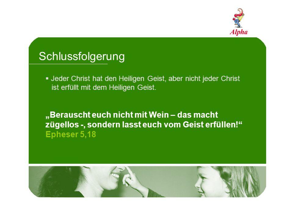 Schlussfolgerung Jeder Christ hat den Heiligen Geist, aber nicht jeder Christ ist erfüllt mit dem Heiligen Geist. Berauscht euch nicht mit Wein – das