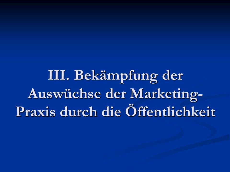III. Bekämpfung der Auswüchse der Marketing- Praxis durch die Öffentlichkeit