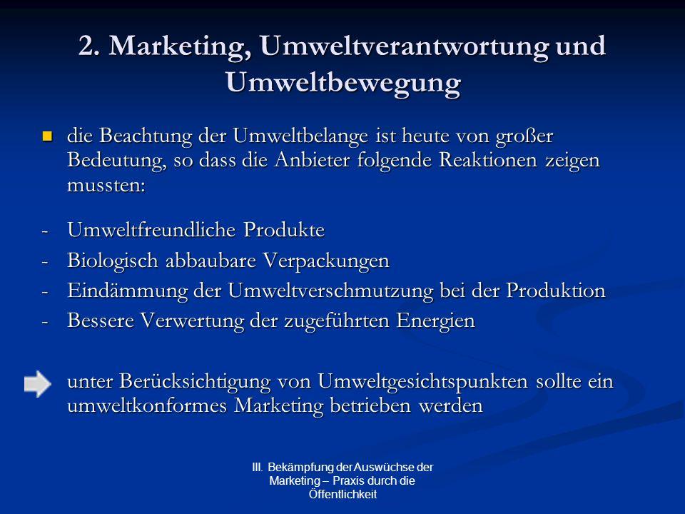 III. Bekämpfung der Auswüchse der Marketing – Praxis durch die Öffentlichkeit 2. Marketing, Umweltverantwortung und Umweltbewegung die Beachtung der U