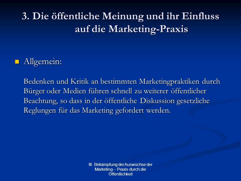 III. Bekämpfung der Auswüchse der Marketing – Praxis durch die Öffentlichkeit 3. Die öffentliche Meinung und ihr Einfluss auf die Marketing-Praxis All