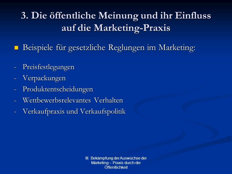 III. Bekämpfung der Auswüchse der Marketing – Praxis durch die Öffentlichkeit 3. Die öffentliche Meinung und ihr Einfluss auf die Marketing-Praxis Bei