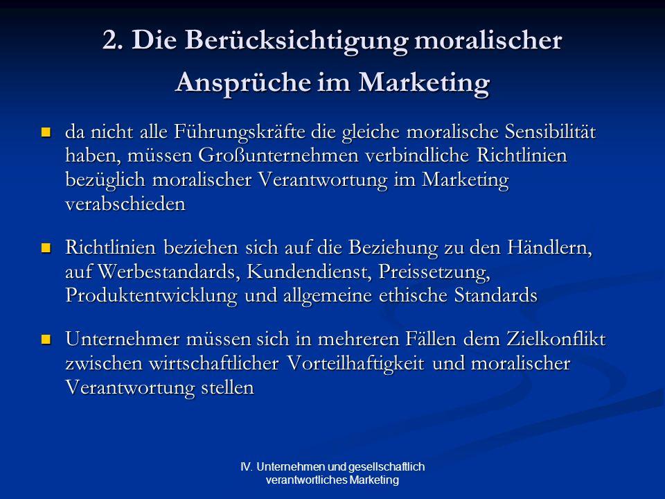 IV. Unternehmen und gesellschaftlich verantwortliches Marketing 2. Die Berücksichtigung moralischer Ansprüche im Marketing da nicht alle Führungskräft