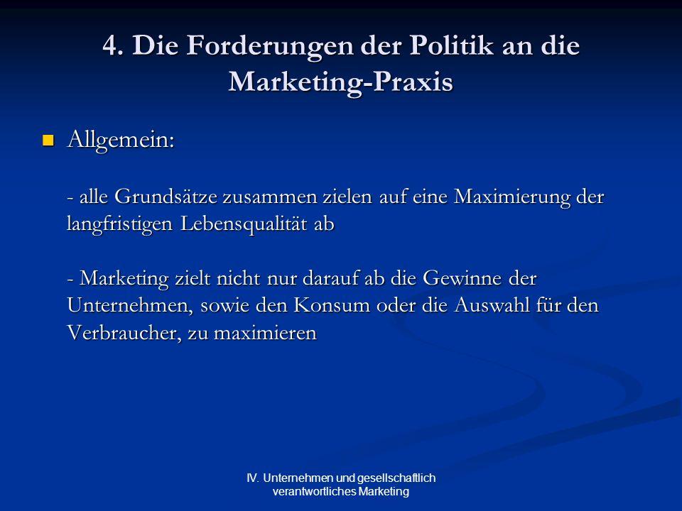 IV. Unternehmen und gesellschaftlich verantwortliches Marketing 4. Die Forderungen der Politik an die Marketing-Praxis Allgemein: Allgemein: - alle Gr