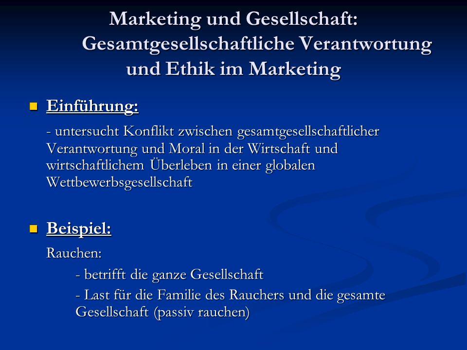 Marketing und Gesellschaft: Gesamtgesellschaftliche Verantwortung und Ethik im Marketing Einführung: Einführung: - untersucht Konflikt zwischen gesamt