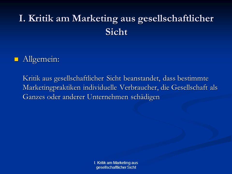 Allgemein: Allgemein: Kritik aus gesellschaftlicher Sicht beanstandet, dass bestimmte Marketingpraktiken individuelle Verbraucher, die Gesellschaft al