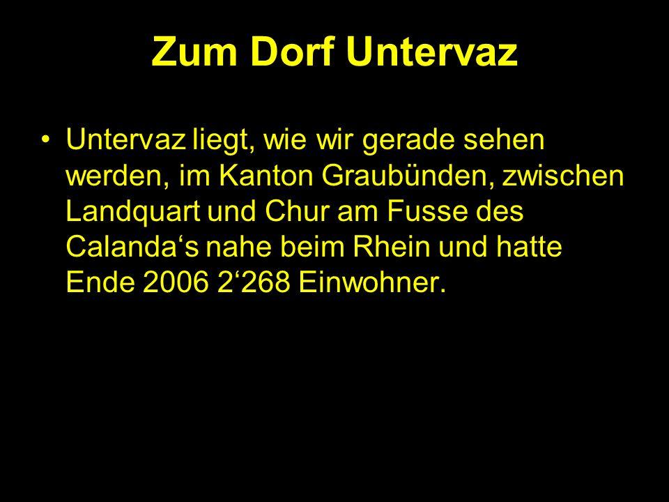 Zum Dorf Untervaz Untervaz liegt, wie wir gerade sehen werden, im Kanton Graubünden, zwischen Landquart und Chur am Fusse des Calandas nahe beim Rhein