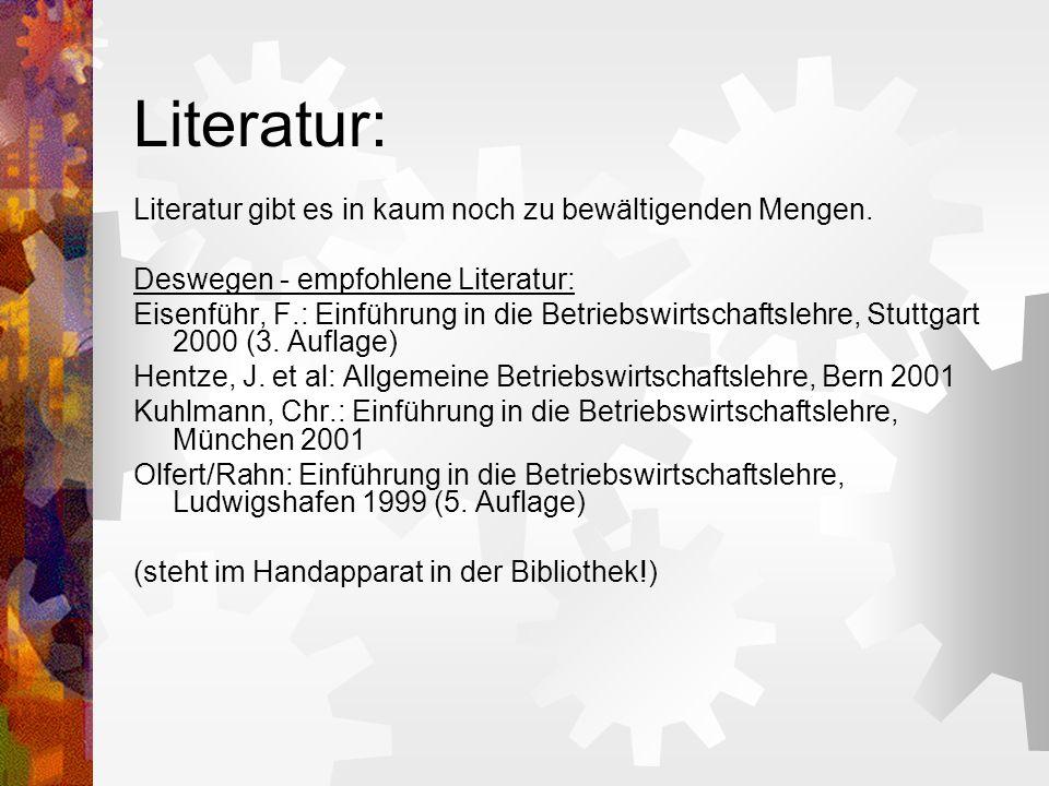 Literatur: Literatur gibt es in kaum noch zu bewältigenden Mengen. Deswegen - empfohlene Literatur: Eisenführ, F.: Einführung in die Betriebswirtschaf