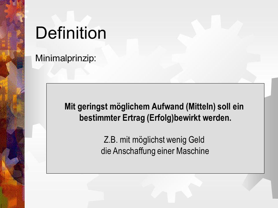 Definition Minimalprinzip: Mit geringst möglichem Aufwand (Mitteln) soll ein bestimmter Ertrag (Erfolg)bewirkt werden.