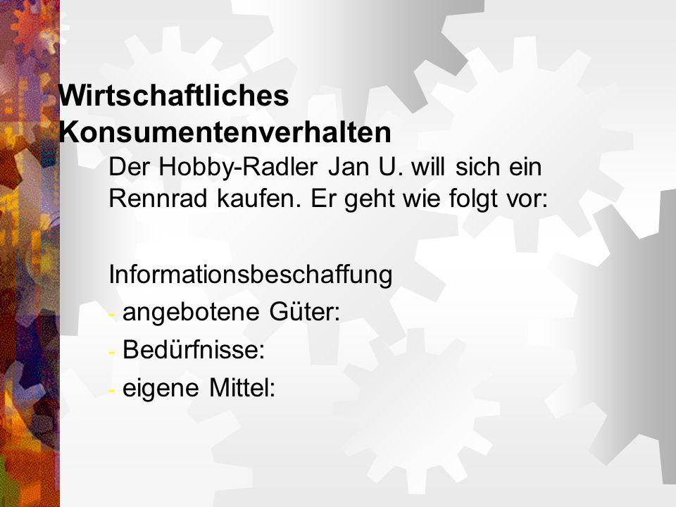 Wirtschaftliches Konsumentenverhalten Der Hobby-Radler Jan U. will sich ein Rennrad kaufen. Er geht wie folgt vor: Informationsbeschaffung - angeboten