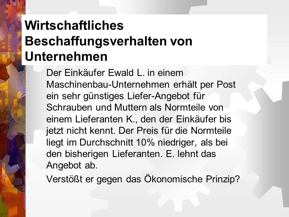 Wirtschaftliches Beschaffungsverhalten von Unternehmen Der Einkäufer Ewald L. in einem Maschinenbau-Unternehmen erhält per Post ein sehr günstiges Lie