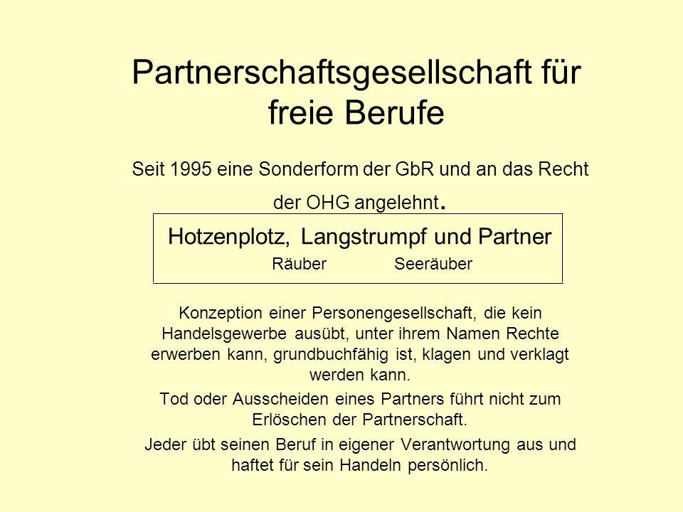 Partnerschaftsgesellschaft für freie Berufe Seit 1995 eine Sonderform der GbR und an das Recht der OHG angelehnt. Hotzenplotz, Langstrumpf und Partner