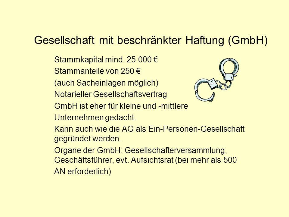 Gesellschaft mit beschränkter Haftung (GmbH) Stammkapital mind. 25.000 Stammanteile von 250 (auch Sacheinlagen möglich) Notarieller Gesellschaftsvertr