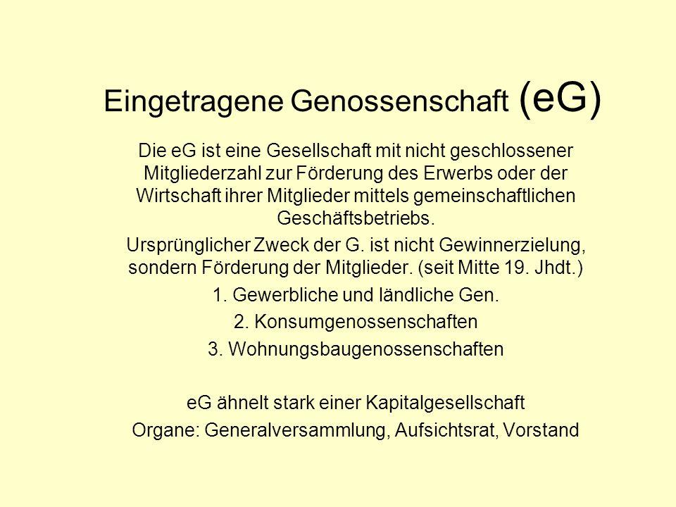 Eingetragene Genossenschaft (eG) Die eG ist eine Gesellschaft mit nicht geschlossener Mitgliederzahl zur Förderung des Erwerbs oder der Wirtschaft ihr