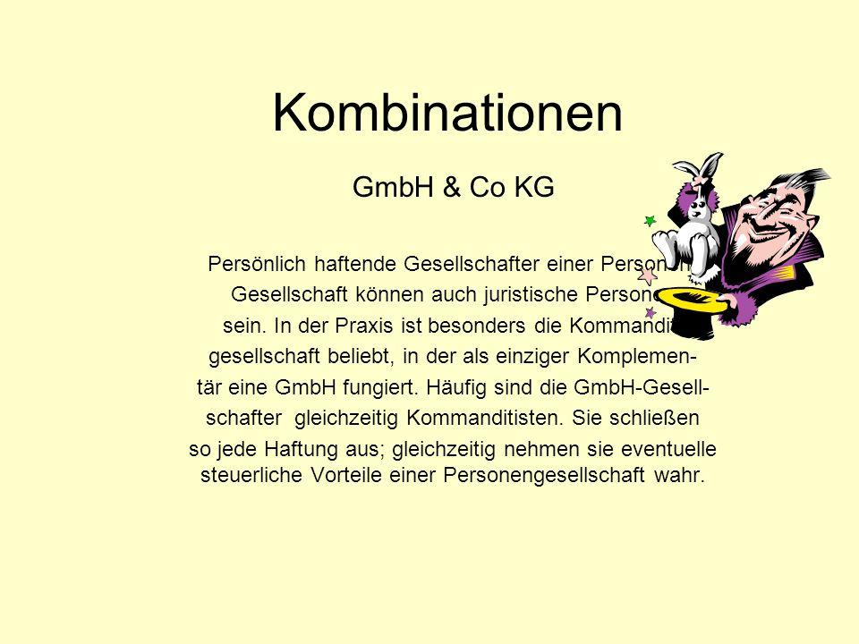 Kombinationen GmbH & Co KG Persönlich haftende Gesellschafter einer Personen- Gesellschaft können auch juristische Personen sein. In der Praxis ist be