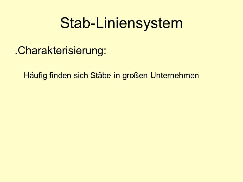 Stab-Liniensystem.Charakterisierung: Häufig finden sich Stäbe in großen Unternehmen