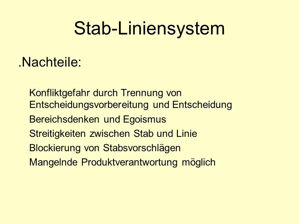 Stab-Liniensystem.Nachteile: Konfliktgefahr durch Trennung von Entscheidungsvorbereitung und Entscheidung Bereichsdenken und Egoismus Streitigkeiten z