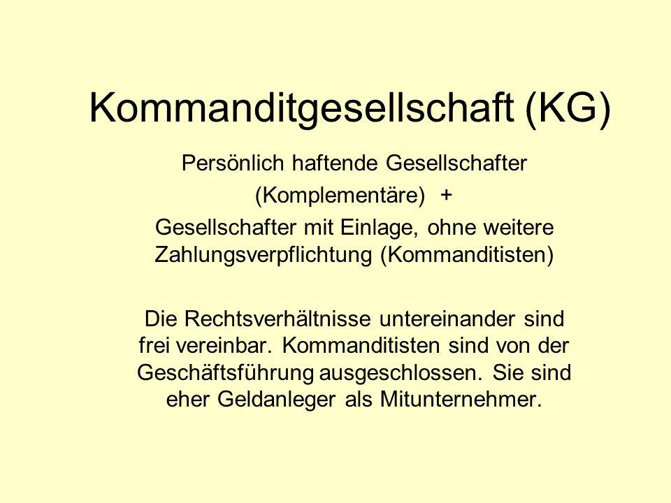 Kommanditgesellschaft (KG) Persönlich haftende Gesellschafter (Komplementäre) + Gesellschafter mit Einlage, ohne weitere Zahlungsverpflichtung (Komman