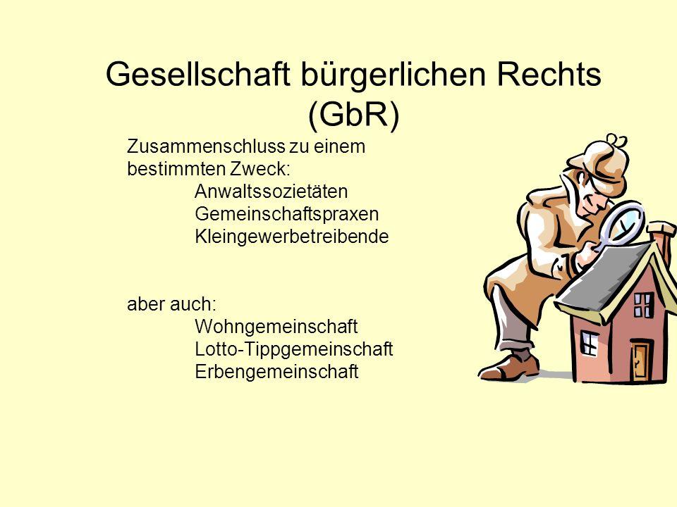 Gesellschaft bürgerlichen Rechts (GbR) Zusammenschluss zu einem bestimmten Zweck: Anwaltssozietäten Gemeinschaftspraxen Kleingewerbetreibende aber auc