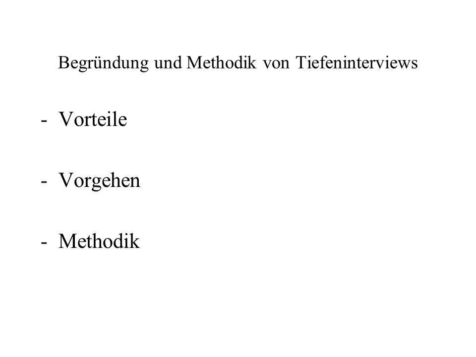 Begründung und Methodik von Tiefeninterviews -Vorteile -Vorgehen -Methodik
